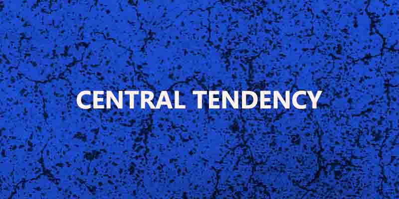 Concept of Central Tendency Measures: Meaning, Functions, Characteristics & Types