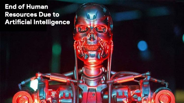 Artificial Intelligence will end Human Resources in Near Future.