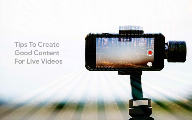 7 Tips To Create Good Content For Live Videos.